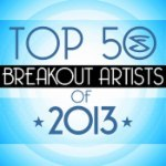 Top 50 Breakout Artists of 2013