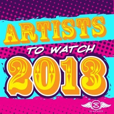 'Artists To Watch 2013' Station  on Slacker Radio