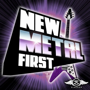 'New Metal First' Station  on Slacker Radio