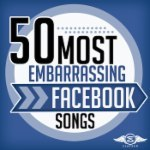 50 Most Embarrassing Facebook Songs