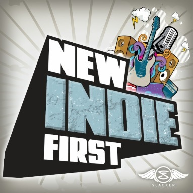 'New Indie First' Station  on Slacker Radio