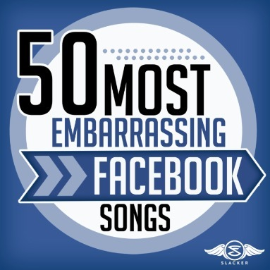 '50 Most Embarrassing Facebook Songs' Station  on Slacker Radio