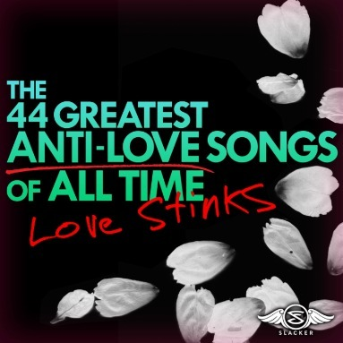 'Top 44 Anti-Love Songs' Station  on Slacker Radio