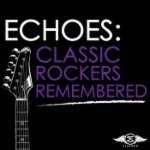 Echoes - Classic Rockers Remembered